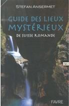 Stefan Ansermet - Guide des lieux mystérieux de Suisse romande