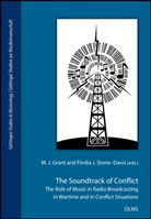 michael Swift, M. J. Grant, Férdia J. Stone-Davis - The Soundtrack of Conflict: The Role of Music in Radio Broadcasting in Wartime and in Conflict Situations