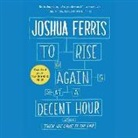 Joshua Ferris, Campbell Scott - To Rise Again at a Decent Hour (Hörbuch)