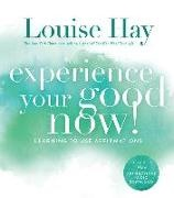 Louise Hay, Louise L Hay, Louise L. Hay - Experience Your Good Now - Learning to USe Affirmations
