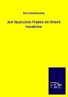Paul Lindenberg - Auf deutschen Pfaden im Orient
