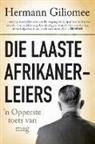 Hermann Giliomee - Die Laaste Afrikanerleiers