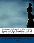Anonymous, National Republican Club - Addresses Delivered At the Lincoln Dinne