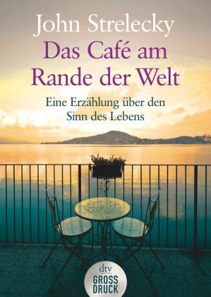 John Strelecky - Das Café am Rande der Welt - Eine Erzählung über den Sinn des Lebens