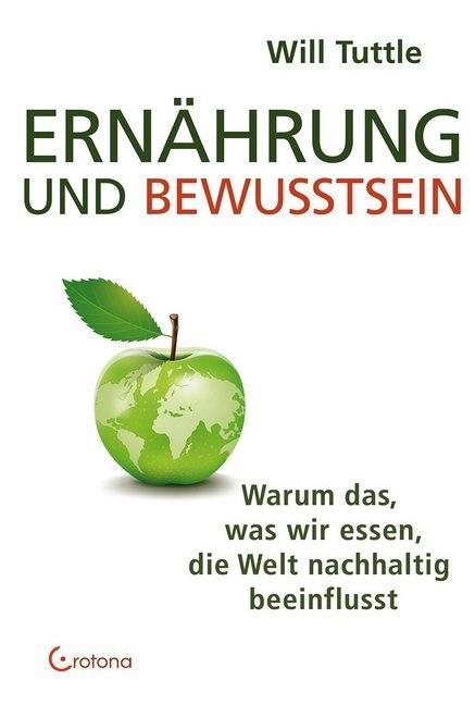 Will Tuttle, Will (Dr.) Tuttle - Ernährung und Bewusstsein - Warum das, was wir essen, die Welt nachhaltig beeinflusst