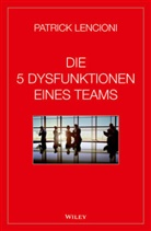 Patrick M Lencioni, Patrick M. Lencioni, Andreas Schieberle - Die 5 Dysfunktionen eines Teams