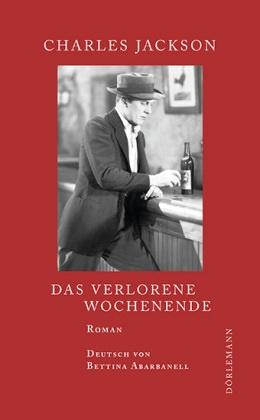Charles Jackson, Rainer Moritz, Bettina Abarbanell - Das verlorene Wochenende - Nachw. v. Rainer Moritz