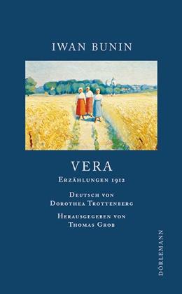 Iwan Bunin, Thoma Grob, Thomas Grob, Dorethea Trottenberg - Vera - Erzählungen 1912