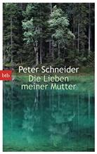 Peter Schneider - Die Lieben meiner Mutter
