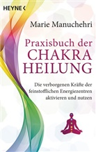 Marie Manuchehri - Praxisbuch der Chakraheilung