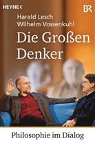 Harald Lesch, Wilhelm Vossenkuhl - Die Großen Denker
