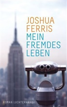 Joshua Ferris - Mein fremdes Leben