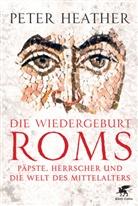 Peter Heather - Die Wiedergeburt Roms