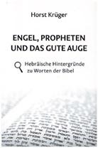 Horst Krüger - Engel, Propheten und das gute Auge