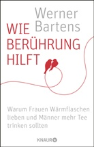Dr. med. Werner Bartens, Werner Bartens, Werner (Dr. med.) Bartens, Werner (Dr.) Bartens - Wie Berührung hilft