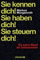 Markus Morgenroth - Sie kennen dich! Sie haben dich! Sie steuern dich!