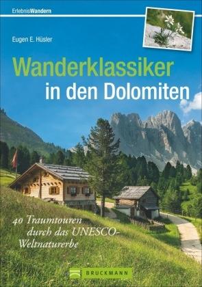 Eugen E Hüsler, Eugen E. Hüsler - Wanderklassiker in den Dolomiten - 40 Traumtouren durch das UNESCO-Weltnaturerbe. Mit GPS-Daten zum Download