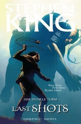 Pete David, Peter David, Robin Furth, Stephen King, Richard Isanove - Stephen Kings Der Dunkle Turm -  Last Shots, Graphic Novel