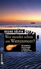 Regine Kölpin - Wer mordet schon am Wattenmeer?