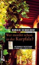 Harald Schneider - Wer mordet schon in der Kurpfalz?