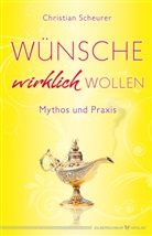 Christian Scheurer - Wünsche wirklich wollen