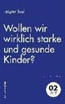 Jesper Juul, Mathia Voelchert, Mathias Voelchert - Wollen wir wirklich starke und gesunde Kinder?