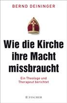 Bernd Deininger, Bernd (Dr.) Deininger - Wie die Kirche ihre Macht missbraucht