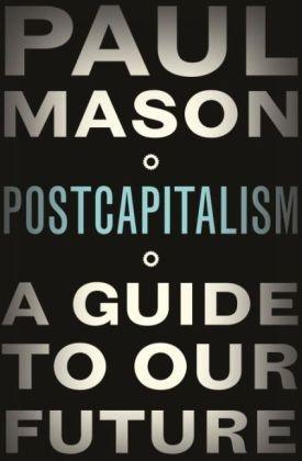 Paul Mason,  MASON PAUL - Post Capitalism - A Guide to Our Future