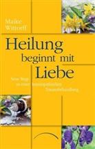 Dr Maike Wittorff, Dr. Maike Wittorff, Maike Wittorff, Maike (Dr.) Wittorff - Heilung beginnt mit Liebe