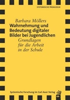 Barbara Möllers - Wahrnehmung und Bedeutung digitaler Bilder bei Jugendlichen