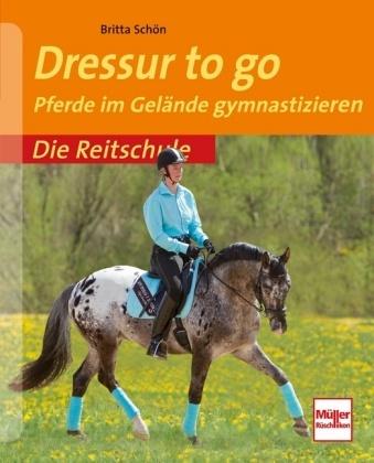 Britta Schön - Dressur to go - Pferde im Gelände gymastizieren