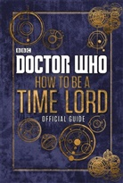 Bbc Bbc, Craig Donaghy, Various - Doctor Who: How to Be a Time Lord - The Official Guide