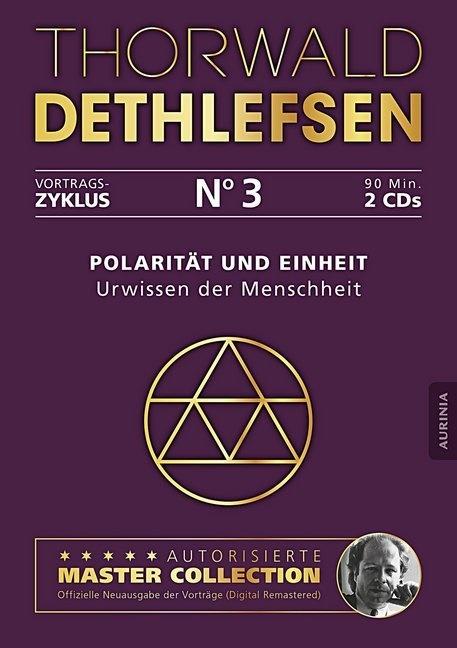 Thorwald Dethlefsen - Polarität und Einheit - Urwissen der Menschheit, 2 Audio-CDs (Hörbuch) - Autorisierte Master Collection. Ungekürzte Lesung