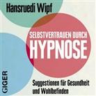 Hansruedi Wipf, Hansruedi Wipf - Selbstvertrauen durch Hypnose, Audio-CD (Hörbuch)