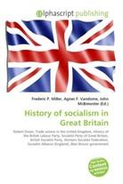 Agne F Vandome, John McBrewster, Frederic P. Miller, Agnes F. Vandome - History of socialism in Great Britain
