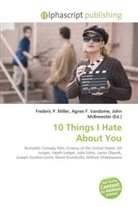 Agne F Vandome, John McBrewster, Frederic P. Miller, Agnes F. Vandome - 10 Things I Hate About You