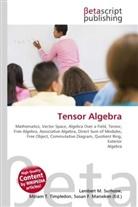 Susan F Marseken, Susan F. Marseken, Lambert M. Surhone, Miria T Timpledon, Miriam T. Timpledon - Tensor Algebra