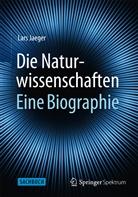 Lars Jaeger - Die Naturwissenschaften: Eine Biographie