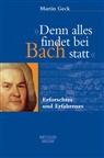 Martin Geck - 'Denn alles findet bei Bach statt'