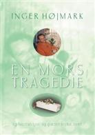 Inger Højmark, Inger Højmark - En mors tragedie
