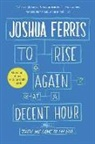 Joshua Ferris - To Rise Again at a Decent Hour