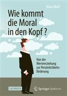Klaus Wahl - Wie kommt die Moral in den Kopf?