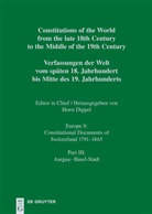 Hors Dippel, Horst Dippel, Rainer J. Schweizer, Ulrich Zelger - Constitutions of the World from the late 18th Century to the Middle of the 19th Century - Vol. 8. Part III: Aargau - Basel-Stadt