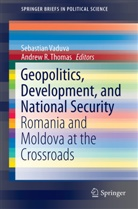 R Thomas, Andrew R. Thomas, Sebastia Vaduva, Sebastian Vaduva - Geopolitics, Development, and National Security