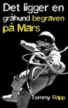 Tommy Rapp - Det ligger en gråhund begraven på Mars
