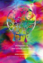 Rob Chapman - Psychedelia and Other Colours