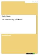 Daniel Hasler - Die Vermarktung von Musik