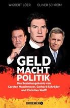 Wigber Löer, Wigbert Löer, Oliver Schröm - Geld Macht Politik