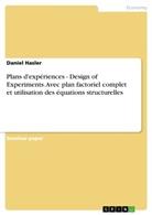 Daniel Hasler - Plans d'expériences - Design of Experiments. Avec plan factoriel complet et utilisation des équations structurelles