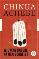 Chinua Achebe - Wie man unsere Namen schreibt